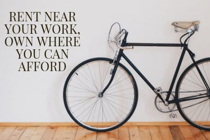 Rent near your work, own where you can afford